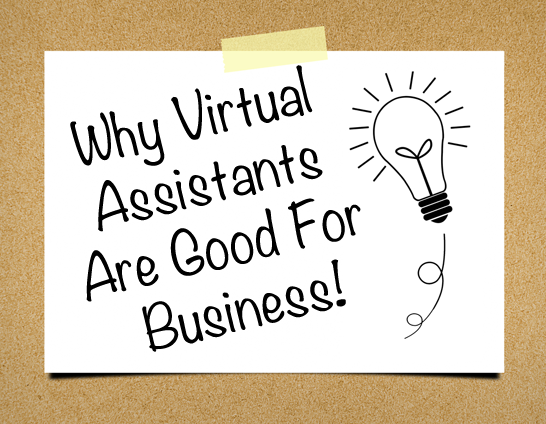 Why Virtual Assistants Are Good For Business.